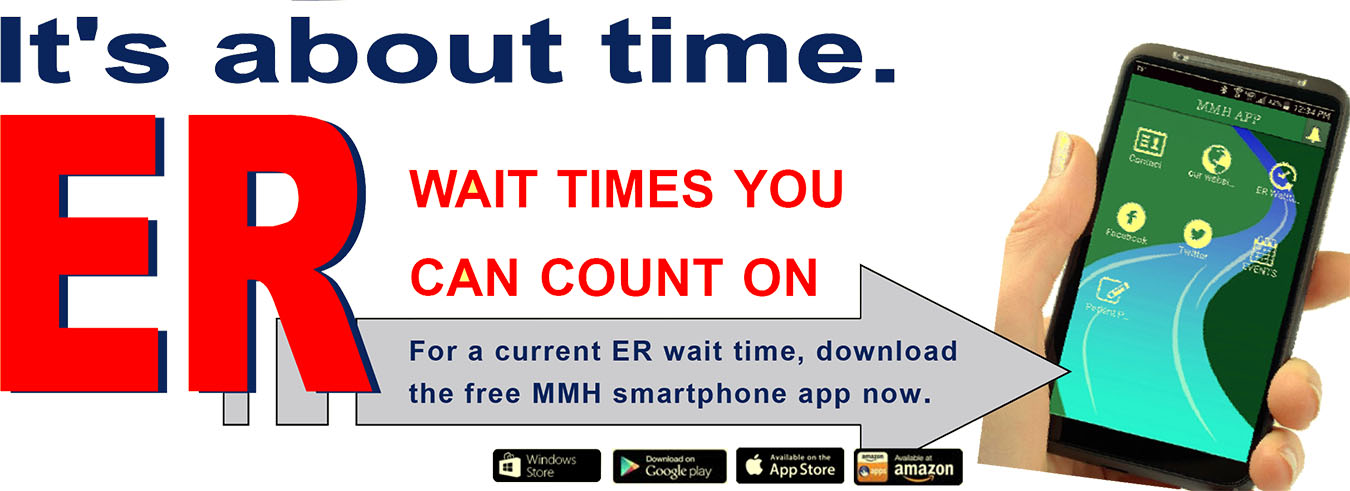It's About Time. ER wait times you can count on. For a current ER wait time, download the free MMH smartphone app now.
